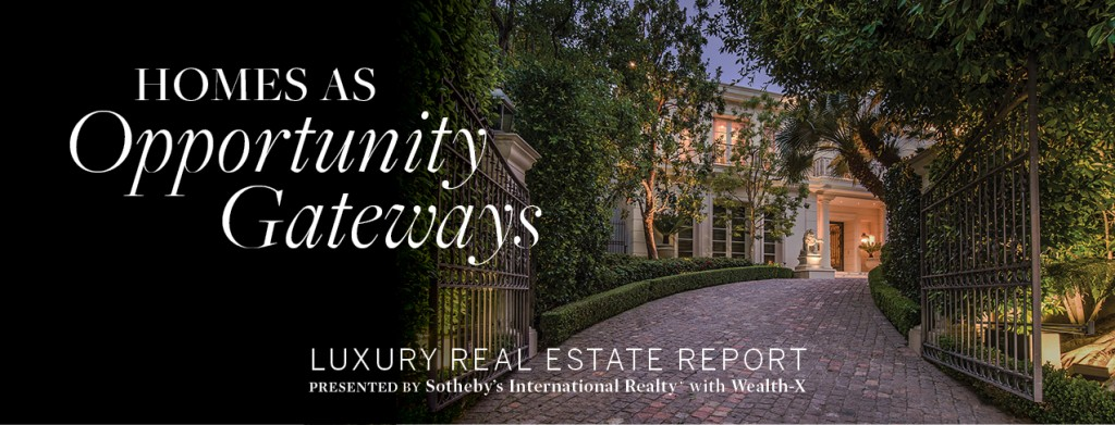 Wealth-X & Sotheby's International Realty® UHNW Luxury Real Estate Report: Homes As Opportunity Gateways