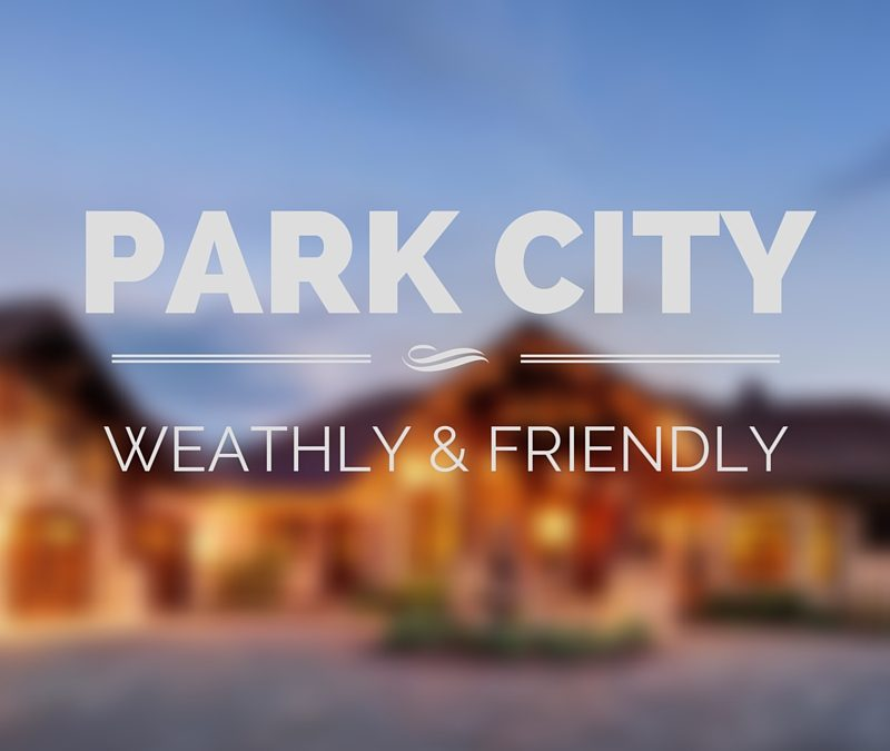 Park City Wealthy and Friendly