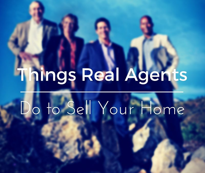 Things Real Estate Agents Do to Sell Your Home